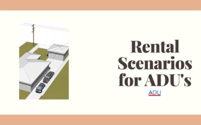 Rental Scenarios with ADU's! How to rent an ADU.